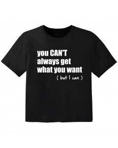 cool Baby Shirt you cant always get what you want but I can